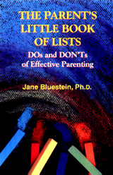 The Parent's Little Book of Lists: Do's and Don'ts of Effective Parenting by Dr. Jane Bluestein