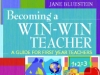 Becoming a Win-Win Teacher: A Guide for First Year Teachers by Dr. Jane Bluestein